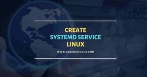 Create systemd service in Linux [Explained with Example]