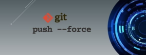 git push force Explained [With Examples]