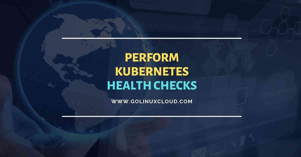 How to perform kubernetes health check using probes