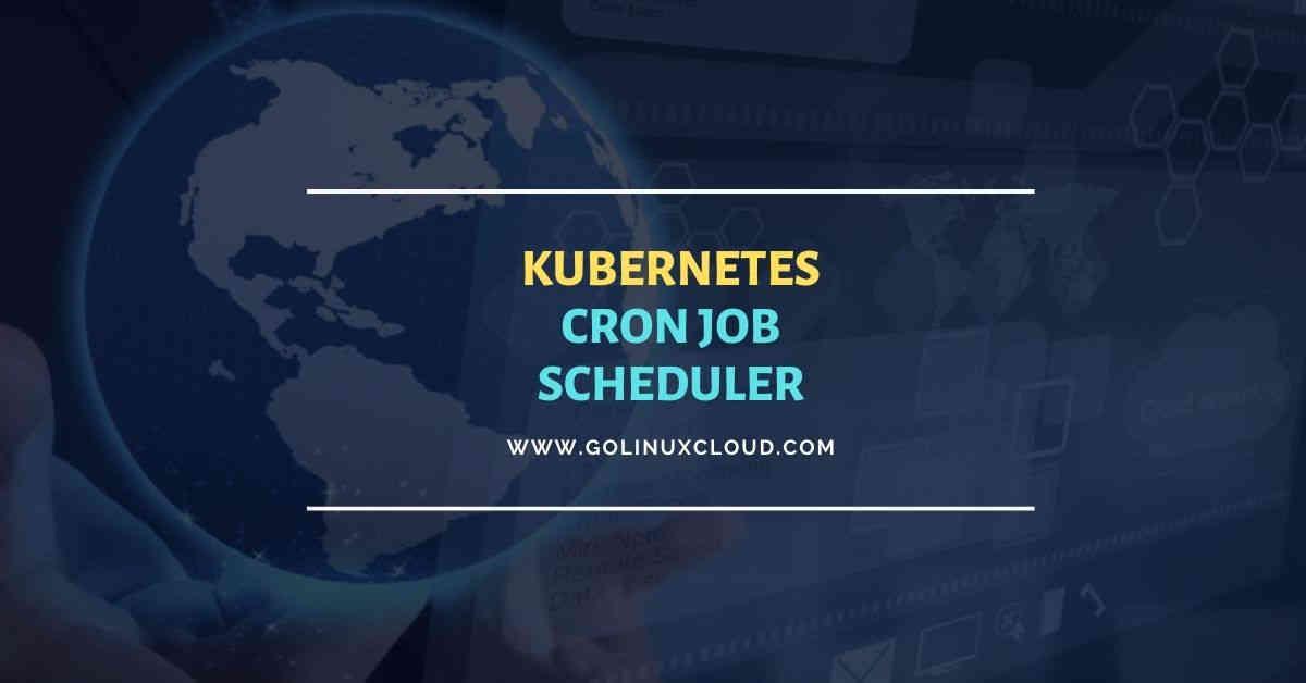 Detailed tutorial on Kubernetes cron job scheduler
