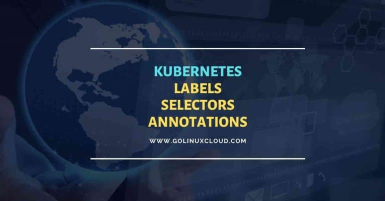 Kubernetes labels, selectors & annotations with examples