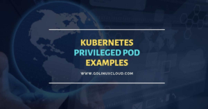 Kubernetes Privileged Pod Practical Examples