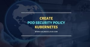 Create Pod Security Policy Kubernetes [Step-by-Step]