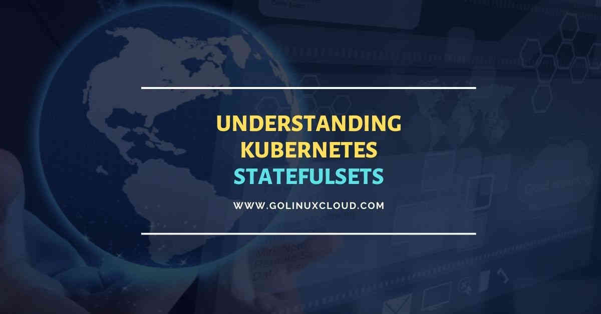Beginners guide on Kubernetes StatefulSets with examples