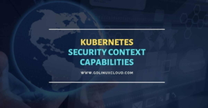 Kubernetes SecurityContext Capabilities Explained [Examples]
