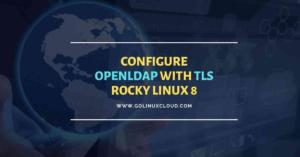 Configure OpenLDAP over SSL/TLS [Step-by-Step] Rocky Linux 8