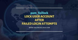 pam_faillock: lock user account after X failed login attempts in Linux