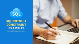 SQL NOT NULL Constraint Explained [Easy Examples]