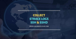 Capture ssh & sshd strace logs [Step-by-Step]
