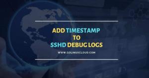 Add timestamp to SSHD DEBUG logs [100% Working]